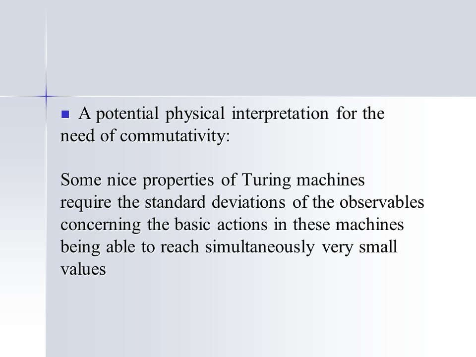 A potential physical interpretation for the A potential physical interpretation for the need of commutativity: Some nice properties of Turing machines require the standard deviations of the observables concerning the basic actions in these machines being able to reach simultaneously very small values