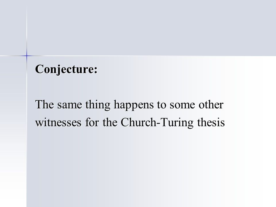 Conjecture: The same thing happens to some other witnesses for the Church-Turing thesis