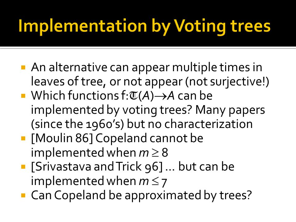  An alternative can appear multiple times in leaves of tree, or not appear (not surjective!)  Which functions f: T (A)  A can be implemented by voting trees.