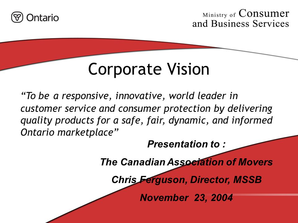 Marketplace Standards and Services Branch Our Mission is: To protect, inform and empower Ontario's consumers while promoting a positive business environment in the province.