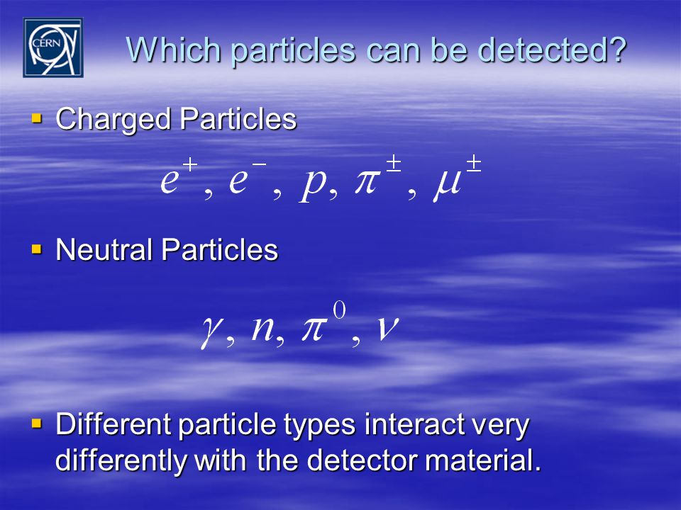 Which particles can be detected.