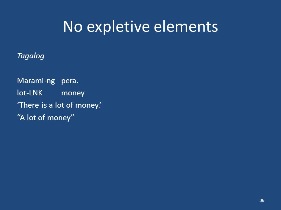 "No expletive elements Tagalog Marami-ngpera. lot-LNKmoney 'There is a lot of money.' ""A lot of money"" 36"
