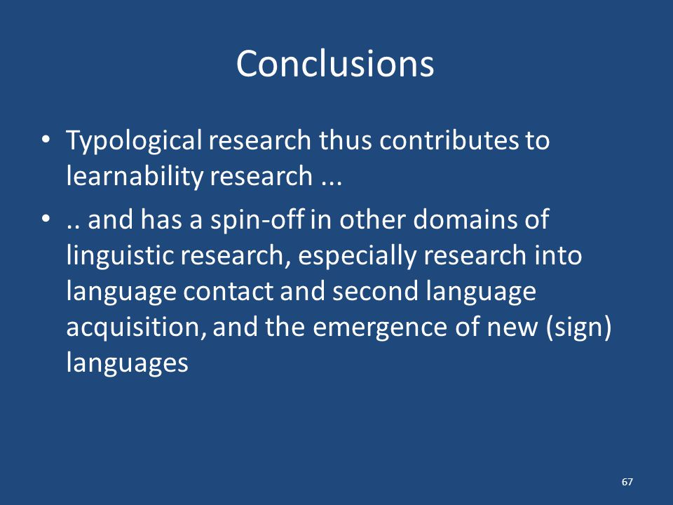 Conclusions Typological research thus contributes to learnability research.....