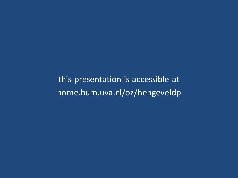 this presentation is accessible at home.hum.uva.nl/oz/hengeveldp