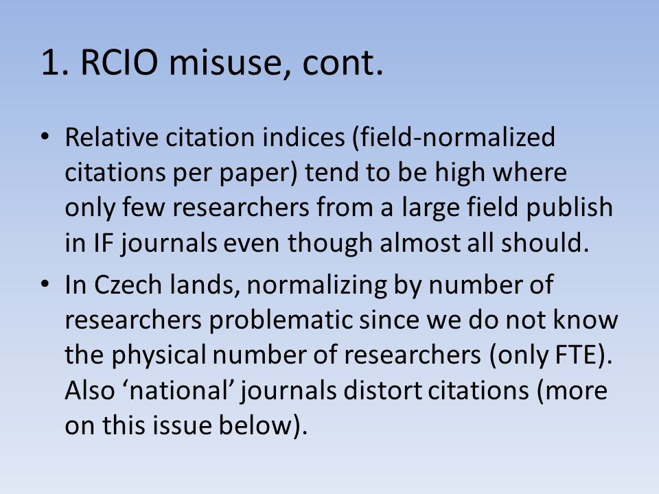 1. RCIO misuse, cont. Relative citation indices (field-normalized citations per paper) tend to be high where only few researchers from a large field p