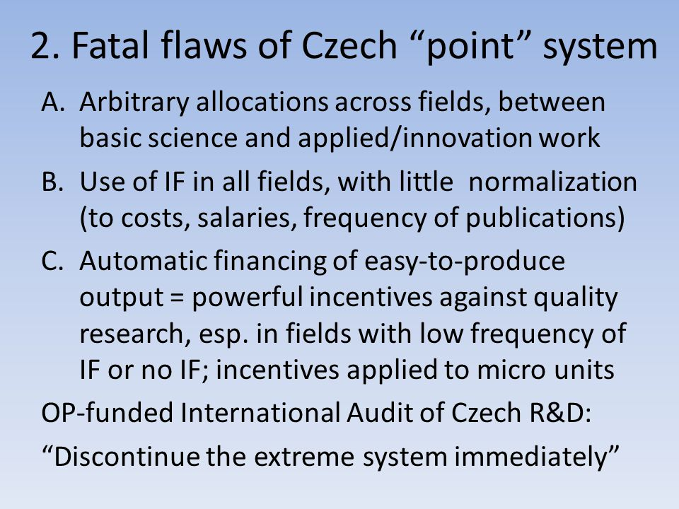 """2. Fatal flaws of Czech """"point"""" system A.Arbitrary allocations across fields, between basic science and applied/innovation work B.Use of IF in all fie"""