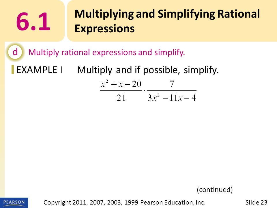 EXAMPLE 6.1 Multiplying and Simplifying Rational Expressions d Multiply rational expressions and simplify.