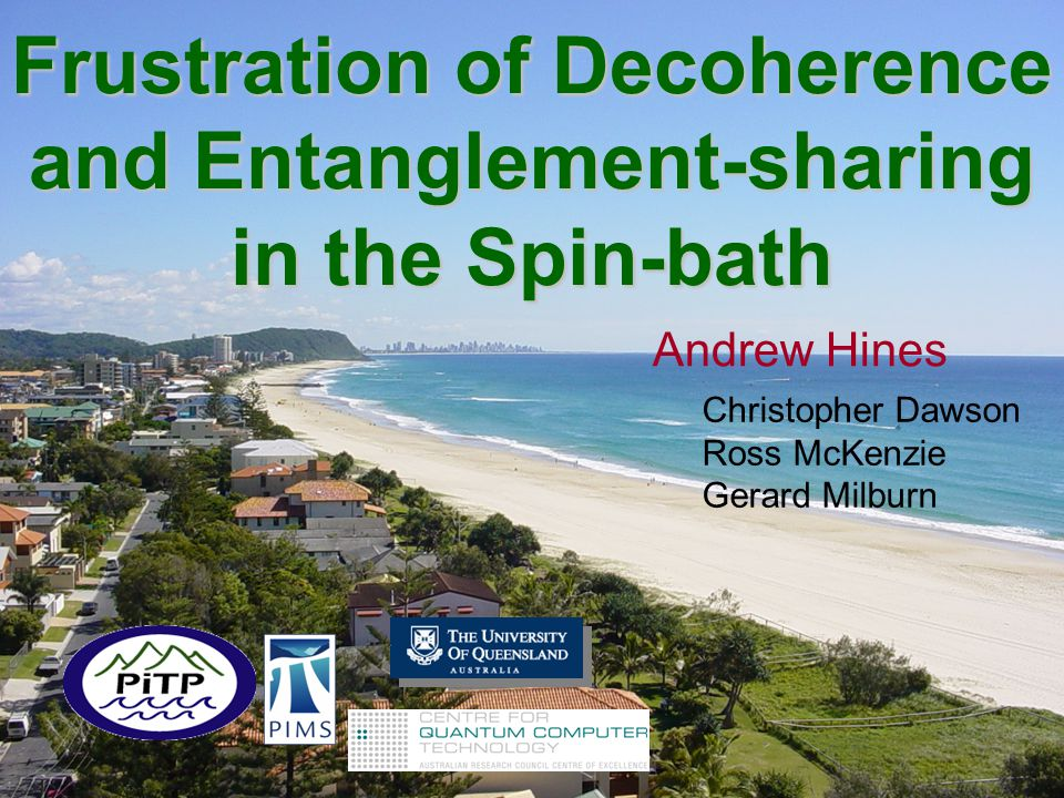 Frustration of Decoherence and Entanglement-sharing in the Spin-bath Andrew Hines Christopher Dawson Ross McKenzie Gerard Milburn