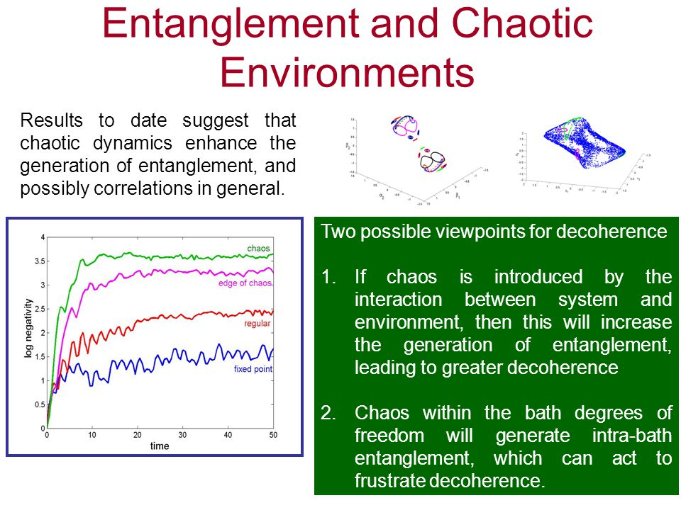 Entanglement and Chaotic Environments Results to date suggest that chaotic dynamics enhance the generation of entanglement, and possibly correlations