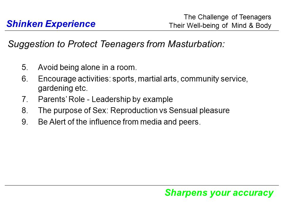 The Challenge of Teenagers Their Well-being of Mind & Body Sharpens your accuracy Suggestion to Protect Teenagers from Masturbation: 5.Avoid being alone in a room.