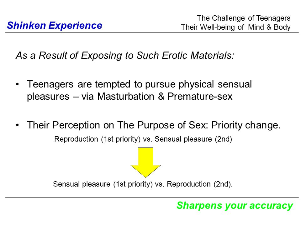 As a Result of Exposing to Such Erotic Materials: Teenagers are tempted to pursue physical sensual pleasures – via Masturbation & Premature-sex Their Perception on The Purpose of Sex: Priority change.