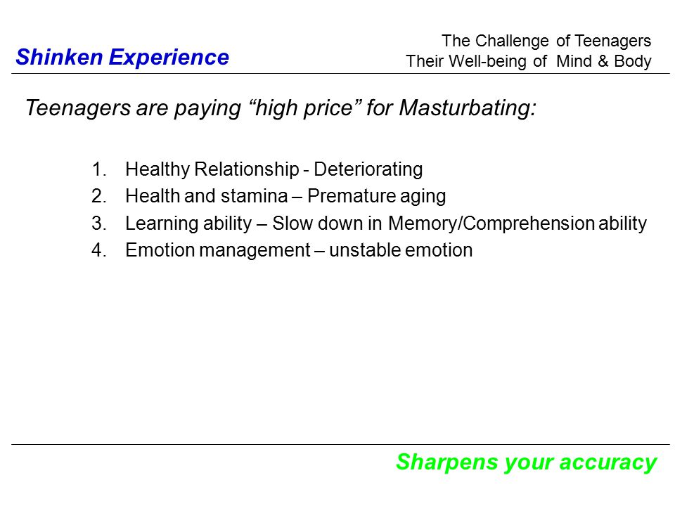 "The Challenge of Teenagers Their Well-being of Mind & Body Sharpens your accuracy Teenagers are paying ""high price"" for Masturbating: 1.Healthy Relati"