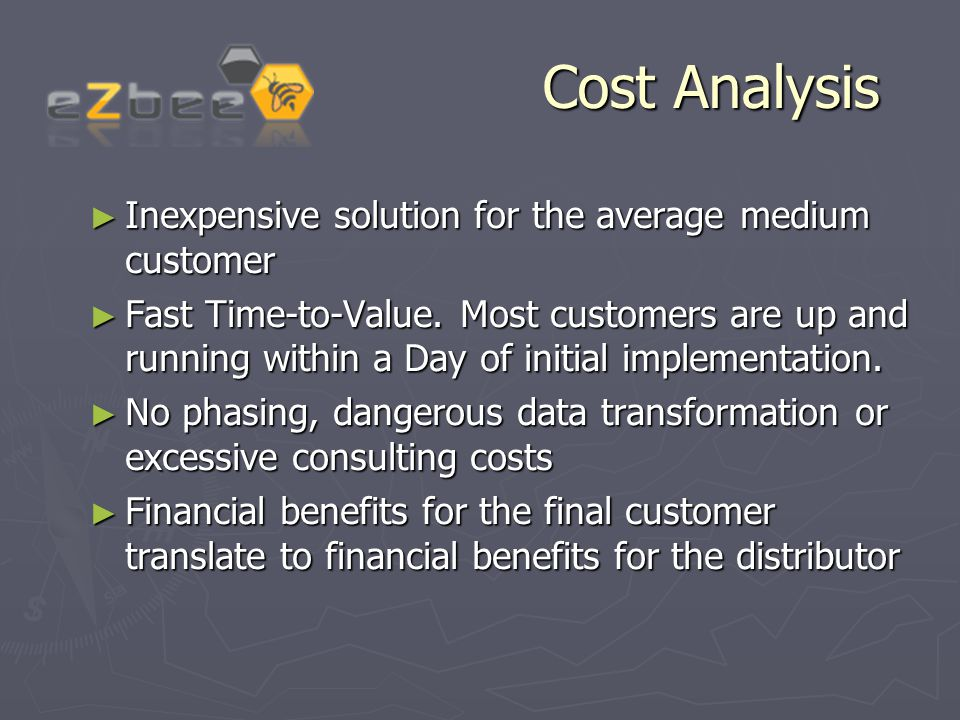 Cost Analysis ► Inexpensive solution for the average medium customer ► Fast Time-to-Value.