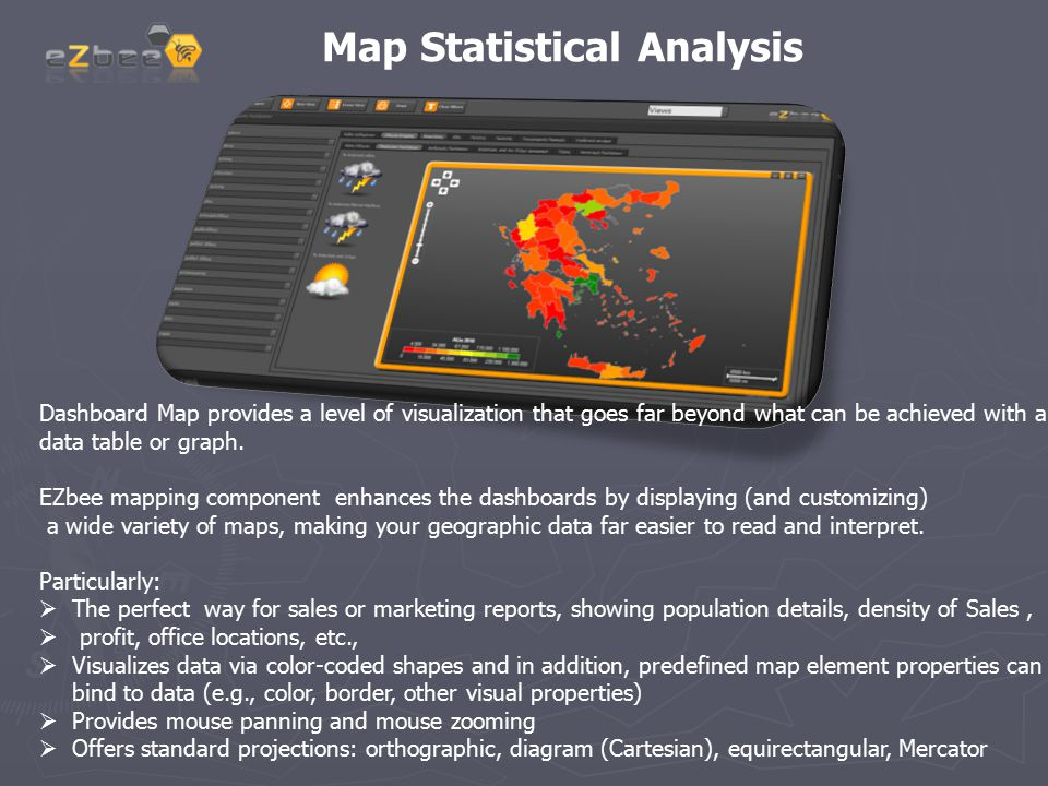 Map Statistical Analysis Dashboard Map provides a level of visualization that goes far beyond what can be achieved with a data table or graph. EZbee m