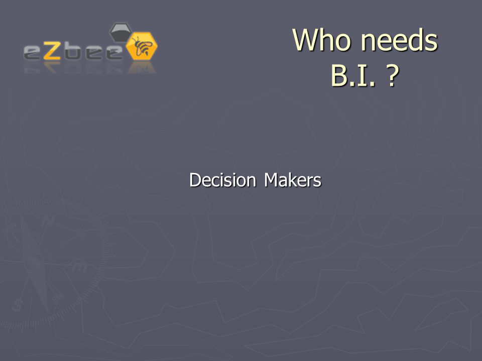 Who needs B.I. ? Decision Makers