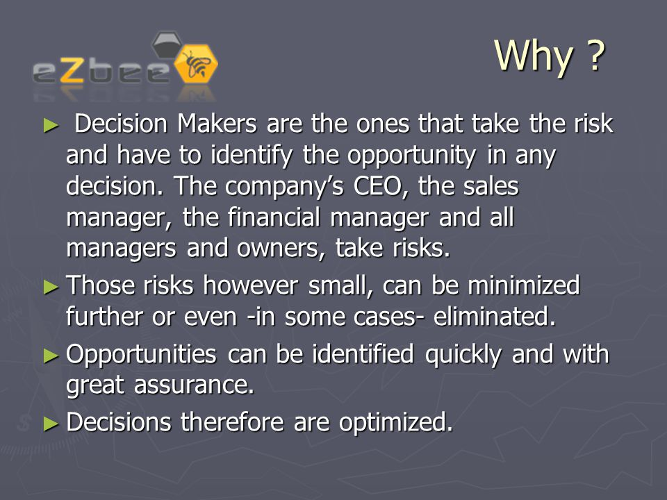 Why ? ► Decision Makers are the ones that take the risk and have to identify the opportunity in any decision. The company's CEO, the sales manager, th