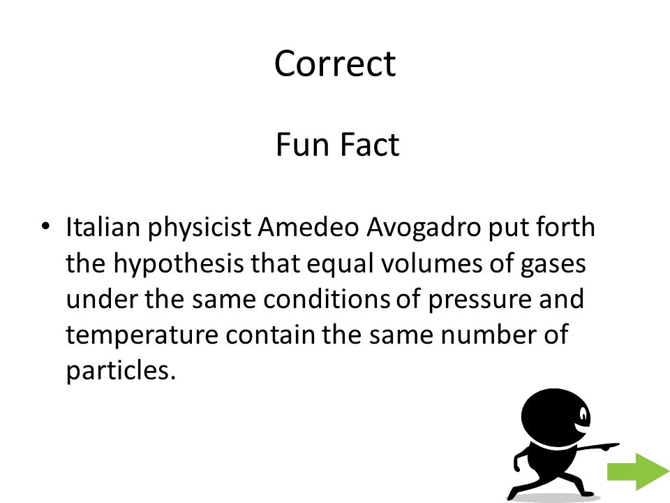 Correct Italian physicist Amedeo Avogadro put forth the hypothesis that equal volumes of gases under the same conditions of pressure and temperature c