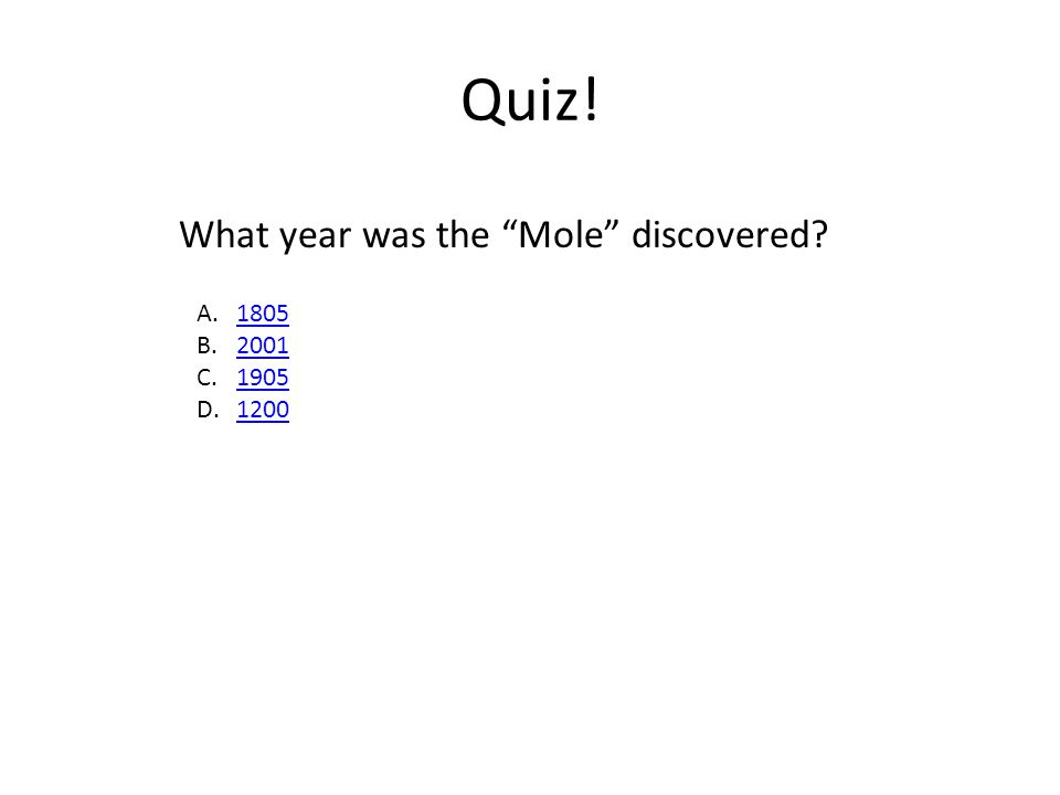 "Quiz! What year was the ""Mole"" discovered? A.18051805 B.20012001 C.19051905 D.12001200"