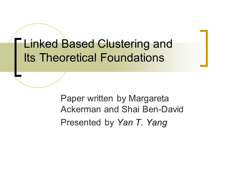 Outline Hierarchical clustering Linkage based clustering Theoretical foundation of clustering Characterization of linkage based clustering
