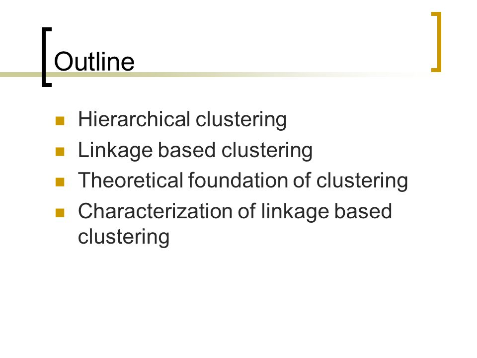 Linkage Based Clustering General Complexity: O(n 3 ) Linkage Based: O(n 2 ) Whenever a pair of points share the same cluster, they are connected via a tight chain of points.
