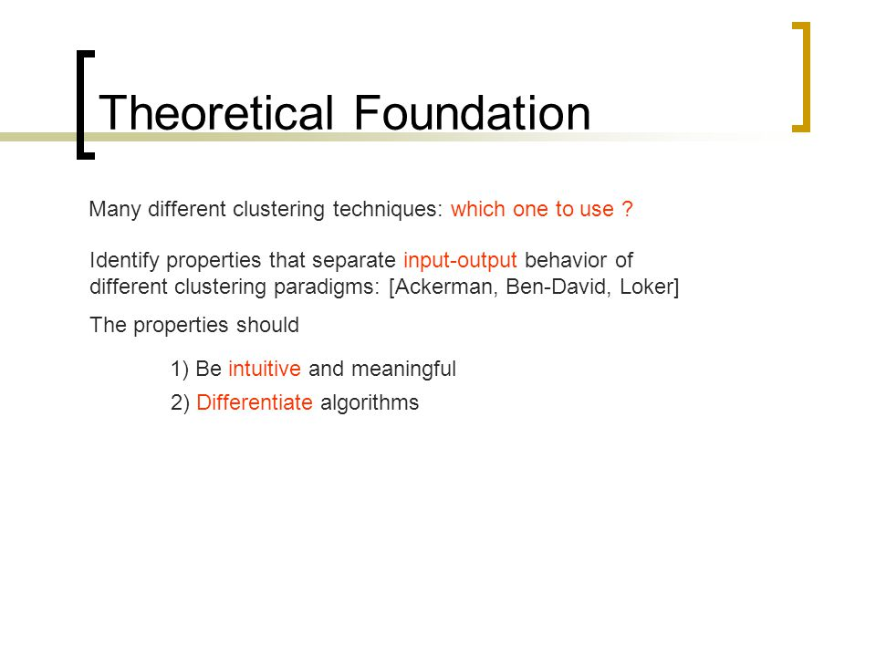 Theoretical Foundation Many different clustering techniques: which one to use .