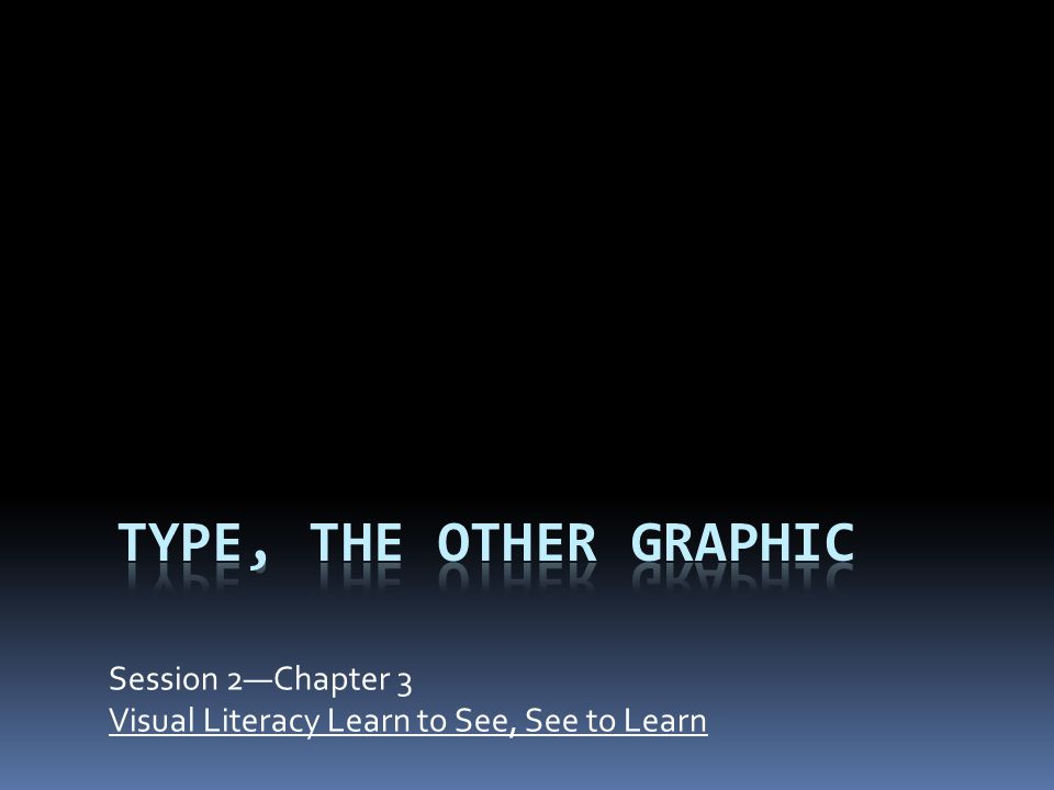 Session 2—Chapter 3 Visual Literacy Learn to See, See to Learn