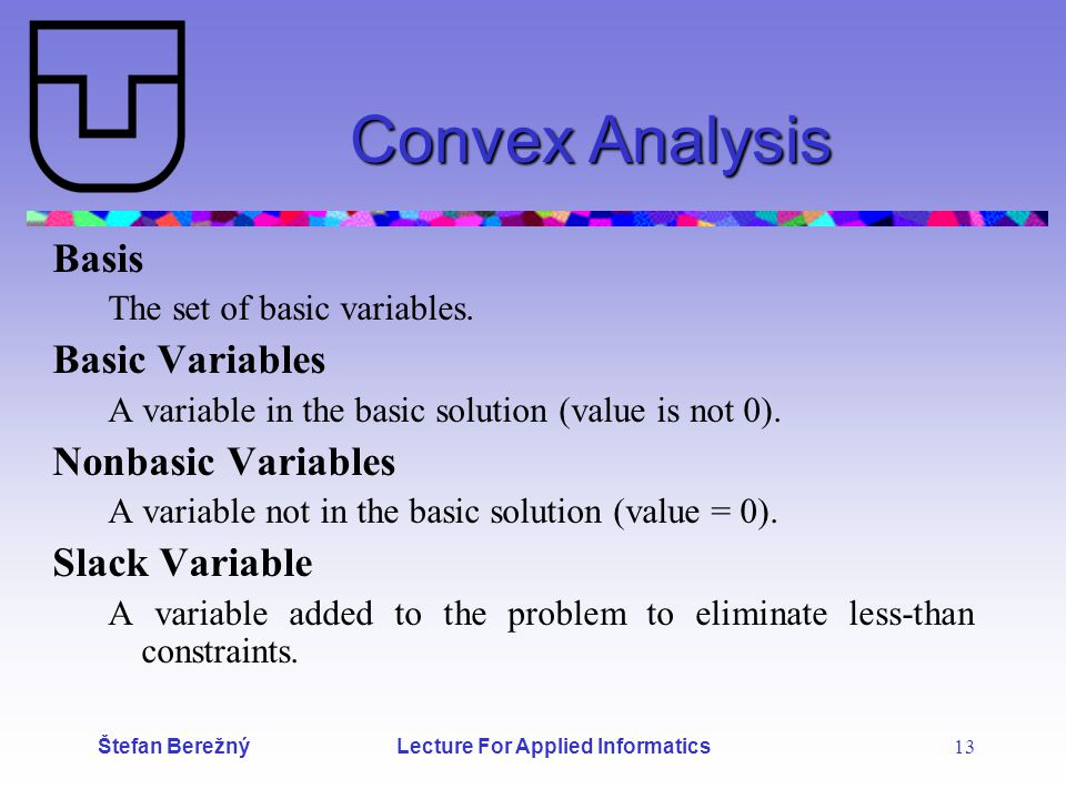 Štefan Berežný Lecture For Applied Informatics 13 Convex Analysis Basis The set of basic variables.