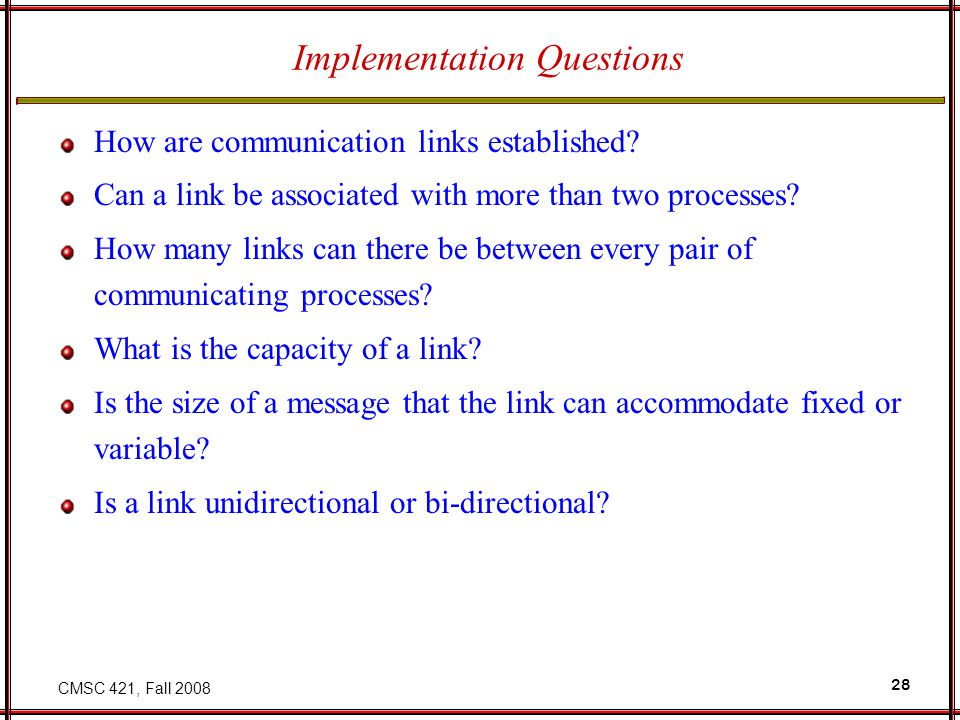CMSC 421, Fall 2008 28 Implementation Questions How are communication links established.