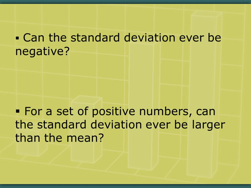  Can the standard deviation ever be negative.