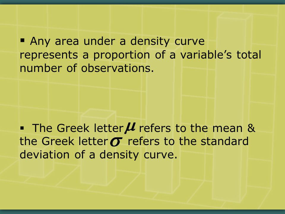  Any area under a density curve represents a proportion of a variable's total number of observations.