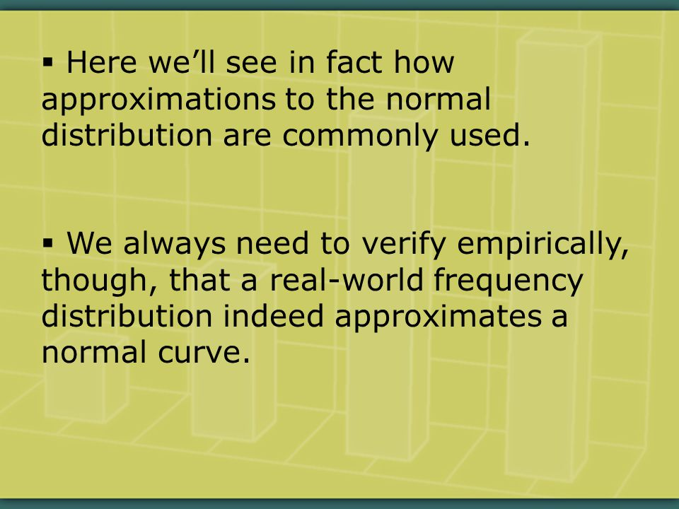  Here we'll see in fact how approximations to the normal distribution are commonly used.
