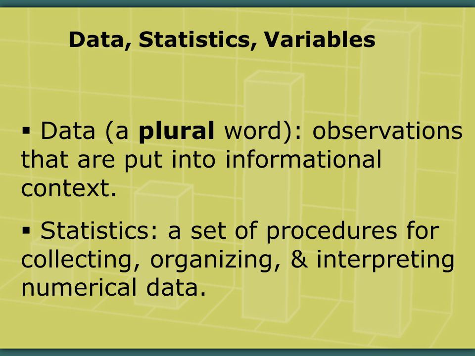  Data (a plural word): observations that are put into informational context.