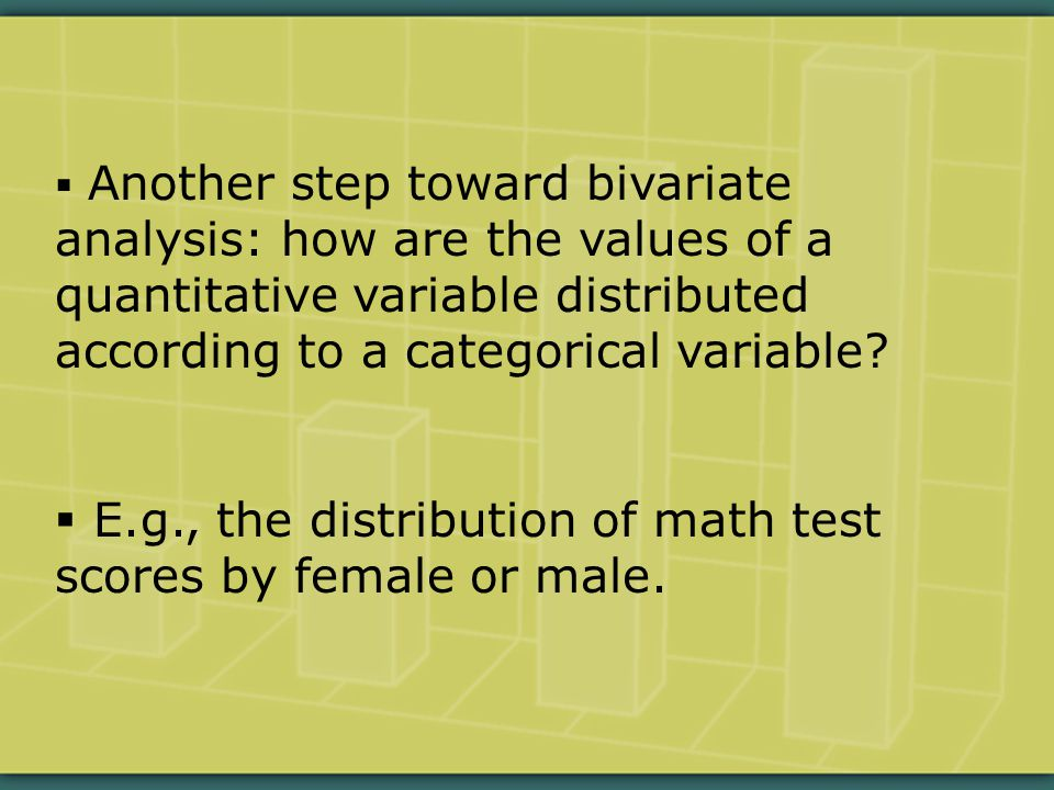  Another step toward bivariate analysis: how are the values of a quantitative variable distributed according to a categorical variable.