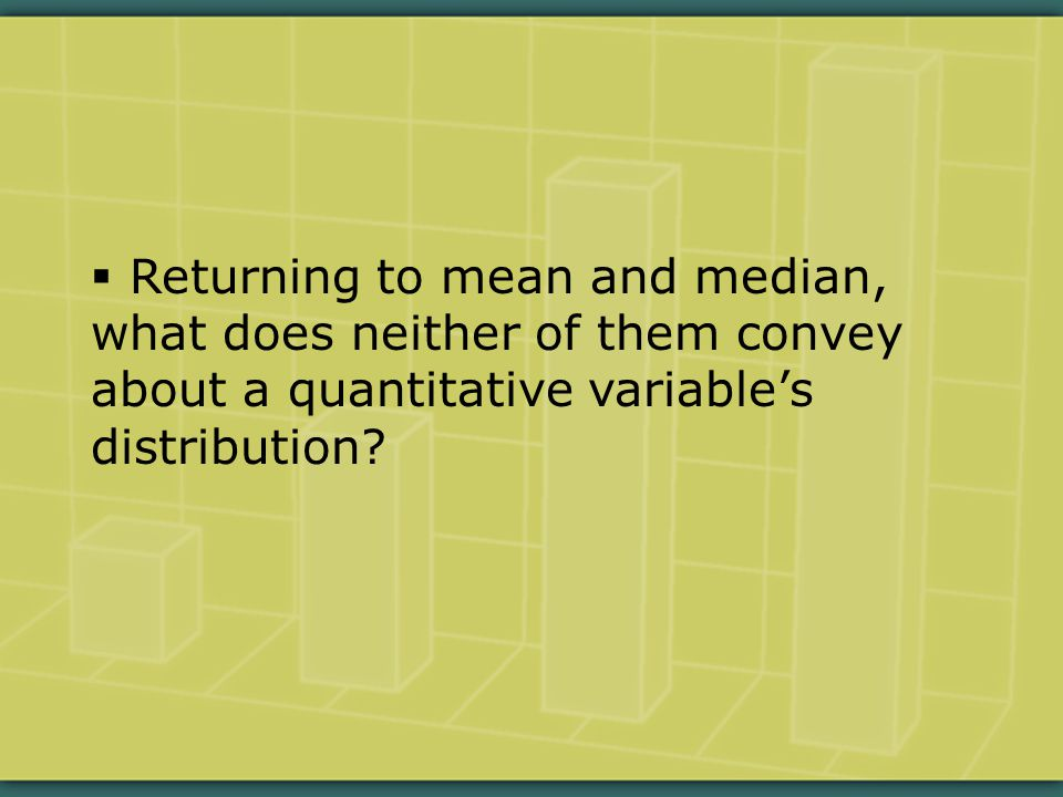  Returning to mean and median, what does neither of them convey about a quantitative variable's distribution?