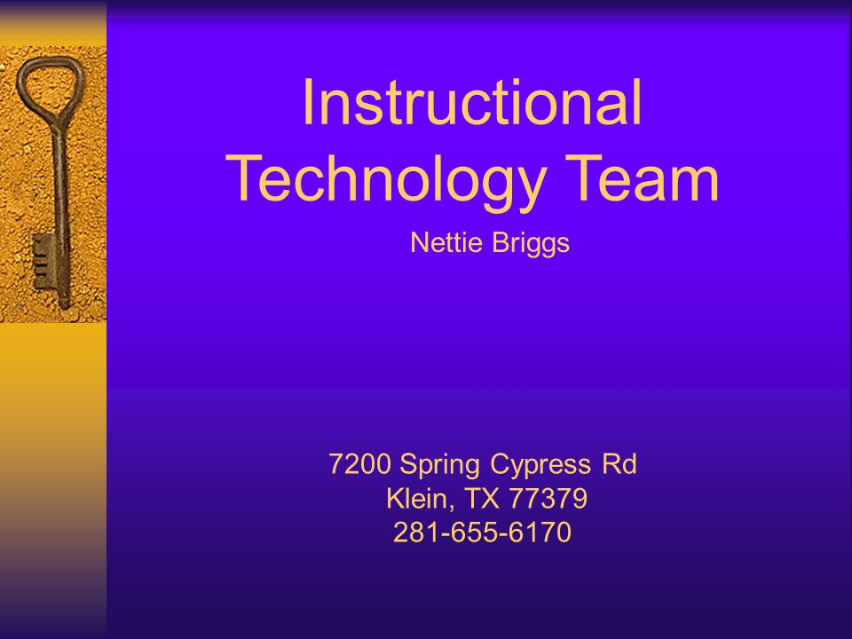 Nettie Briggs 7200 Spring Cypress Rd Klein, TX 77379 281-655-6170 Instructional Technology Team