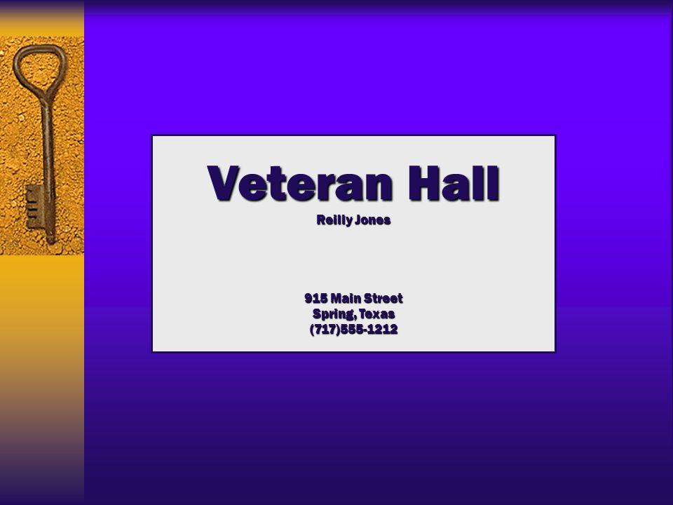 Veteran Hall Reilly Jones 915 Main Street Spring, Texas (717)555-1212