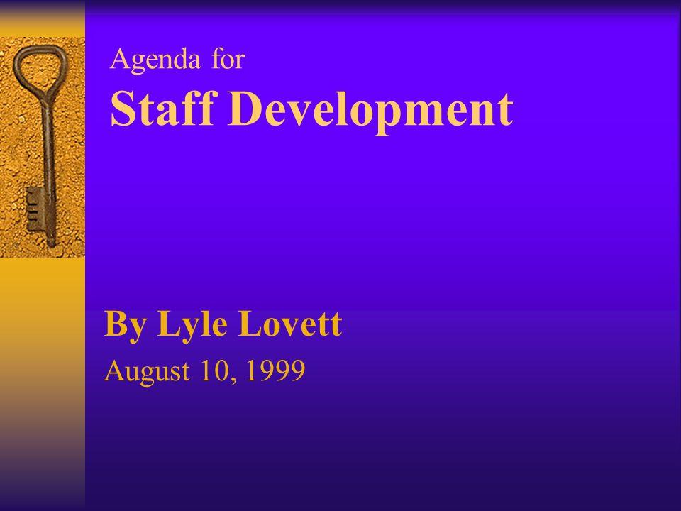 Agenda for Staff Development By Lyle Lovett August 10, 1999