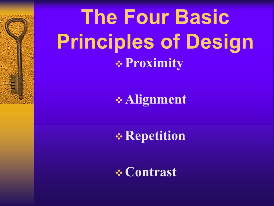 The Four Basic Principles of Design  Proximity  Alignment  Repetition  Contrast