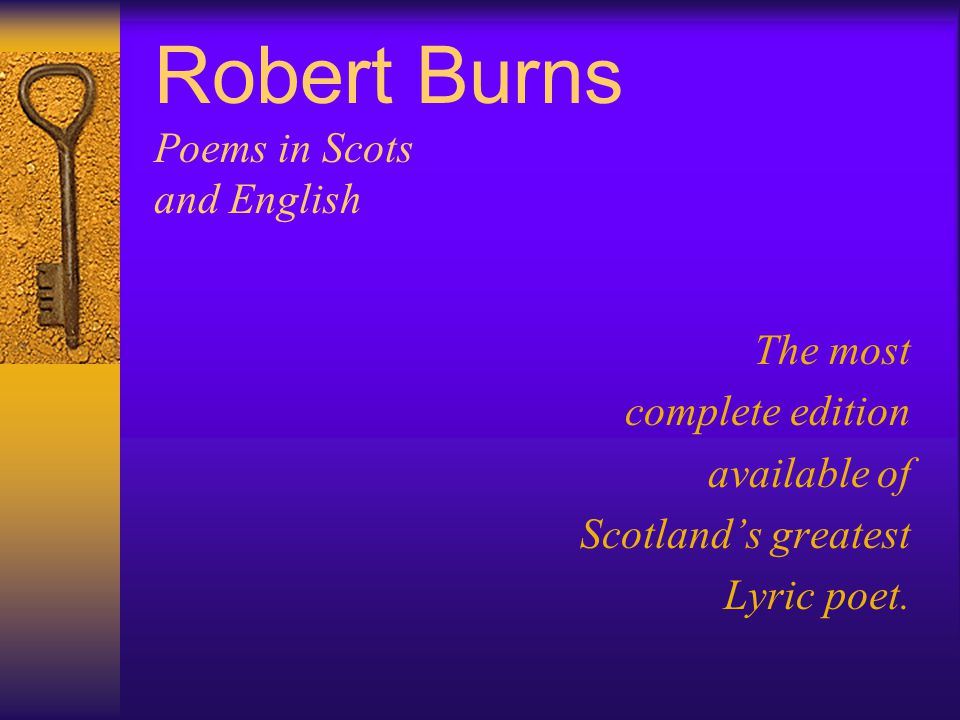 Robert Burns Poems in Scots and English The most complete edition available of Scotland's greatest Lyric poet.
