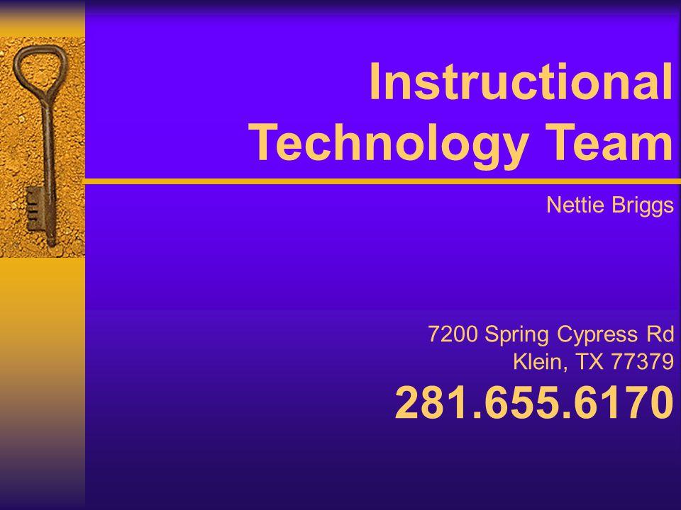 Nettie Briggs 7200 Spring Cypress Rd Klein, TX 77379 281.655.6170 Instructional Technology Team