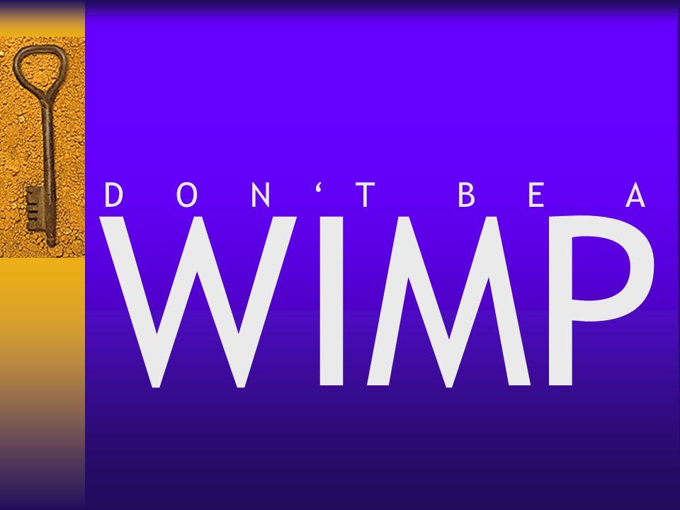 WIMP D O N ' T B E A