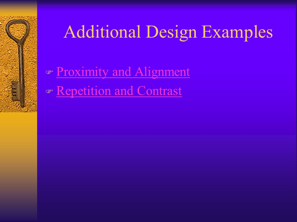 Additional Design Examples F Proximity and Alignment Proximity and Alignment F Repetition and Contrast Repetition and Contrast