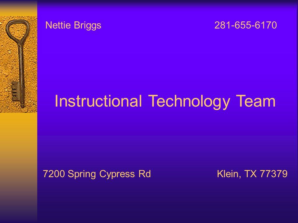 Nettie Briggs 281-655-6170 7200 Spring Cypress Rd Klein, TX 77379 Instructional Technology Team