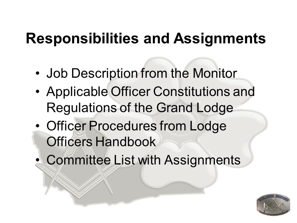 Responsibilities and Assignments Job Description from the Monitor Applicable Officer Constitutions and Regulations of the Grand Lodge Officer Procedur
