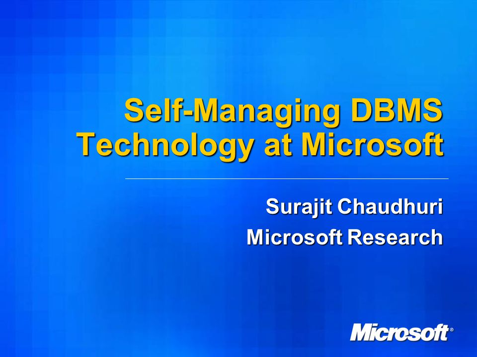 Self-Managing DBMS Technology at Microsoft Surajit Chaudhuri Microsoft Research