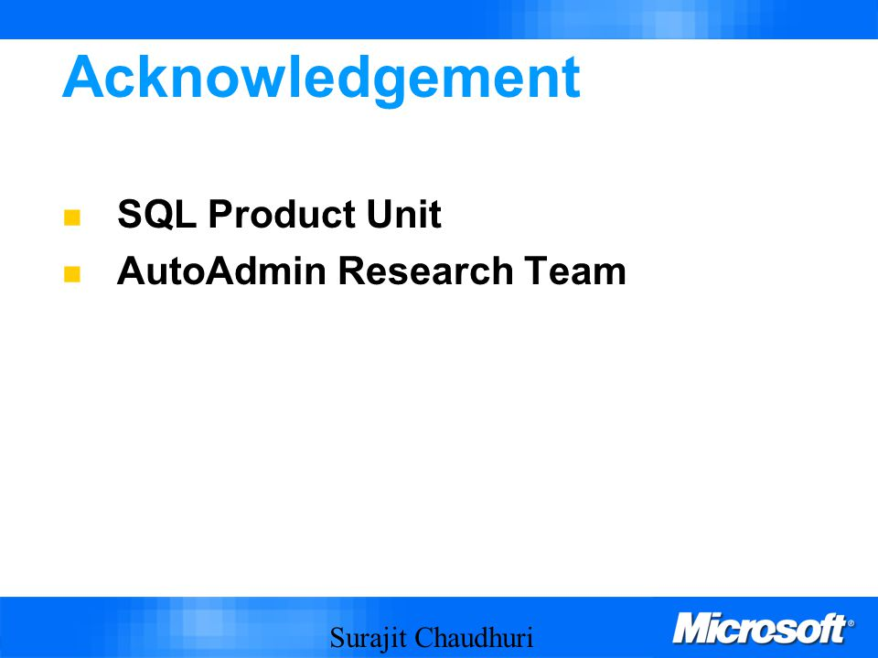 Surajit Chaudhuri 2 Acknowledgement SQL Product Unit AutoAdmin Research Team
