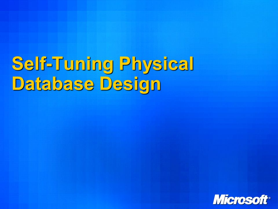 49 Self-Tuning Physical Database Design