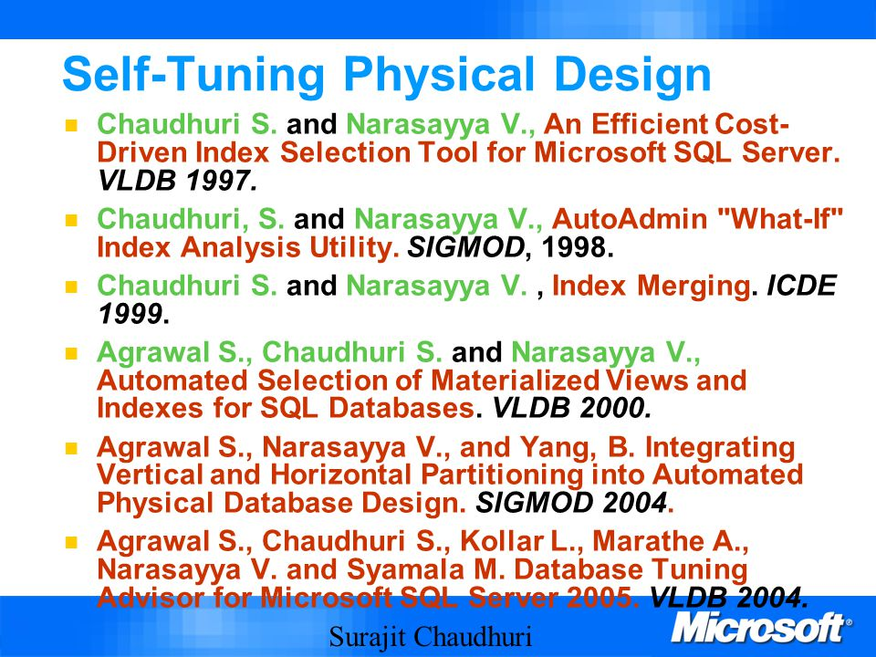 Surajit Chaudhuri 68 Self-Tuning Physical Design Chaudhuri S.