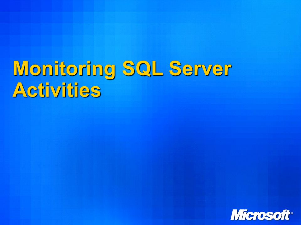 7 Monitoring SQL Server Activities