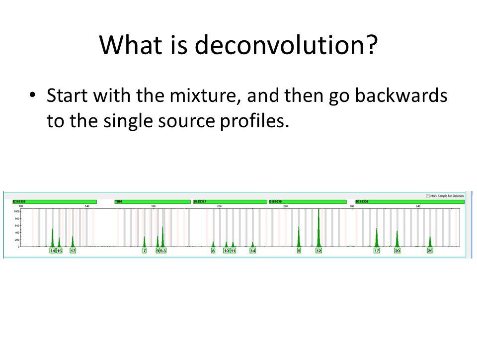 Deconvolution Some loci are easy to deconvolute Major/minor contributors